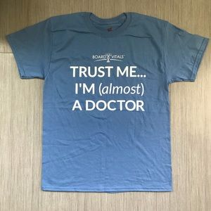 TRUST ME I AM ALMOST A DOCTOR T SHIRT